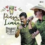 Duani & Dinei – Pinga Com Limão Part. Rionegro & Solimões