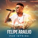 Felipe Araújo – CD Por Inteiro Ao Vivo no Rio de Janeiro