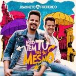 """João Neto & Frederico lançam clipe de """"Não Tem Tu, Vai Tu Mesmo"""""""