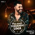 Murilo Huff – EP Pra Ouvir Tomando uma Vol. 1