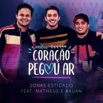 Jonas Esticado – Meu Coração Pegou Ar Part. Matheus & Kauan