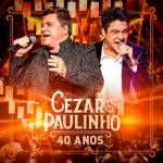 """Cezar & Paulinho lançam o novo álbum """"40 Anos"""""""