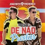 João Neto & Frederico – Vontade de Não Prestar