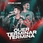 Vitor & Luan – Quer Terminar Termina Part. Hugo & Guilherme