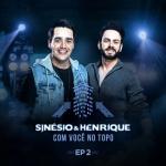 Sinésio & Henrique – EP Com Você no Topo, Vol. 2