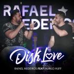 Rafael Medeiros – Disk Love ft. Murilo Huff