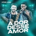 Vitor & Luan – A Dor Desse Amor