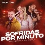 Vitor & Luan – Sofridas Por Minuto Part. Marília Mendonça