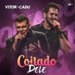 Vitor & Cadu – Coitado Dele