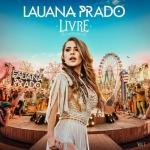 Lauana Prado – Livre – Ao Vivo Em São Paulo