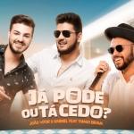 """João Vitor & Gabriel lançam """"Já Pode ou Tá Cedo?"""" com Thiago Brava"""