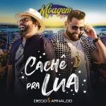 Diego & Arnaldo – Cachê Pra Lua