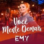 Emy Maziero – Você Mente Demais