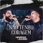 Henrique & Juliano – Não Tenho Coragem