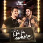 Hugo & Guilherme – Ela Já Namora