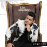 """Léo Magalhães lança o novo álbum """"Ame Quem Te Ama"""""""