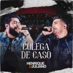 Henrique & Juliano – Colega de Caso