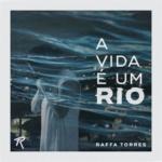 Raffa Torres – A Vida É um Rio
