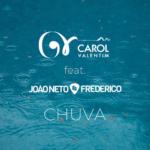 Carol Valentim – Chuva ft. João Neto & Frederico