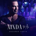 Eduardo Costa – Ainda Tô Aí