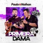 Paulo & Nathan – Primeira Dama