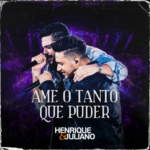 Henrique & Juliano – Ame o Tanto Que Puder