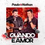 Paulo & Nathan – Quando é Amor
