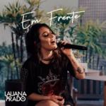 """Lauana Prado disponibiliza o EP """"Em Frente"""""""