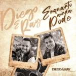 Diego & Ray – Enquanto Ainda Pode