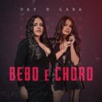 Day & Lara – Bebo e Choro